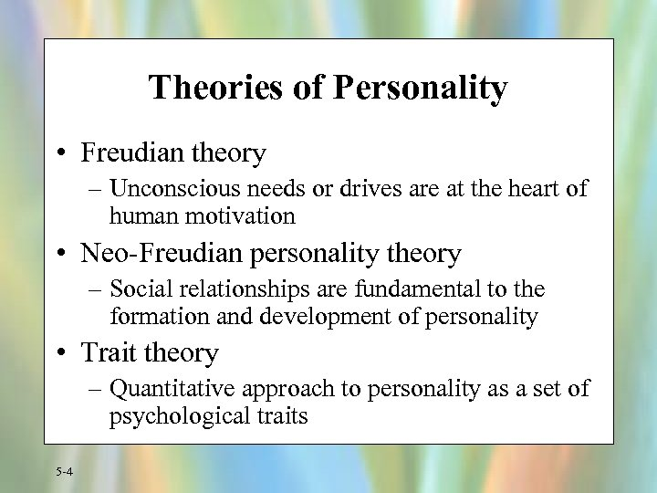 Theories of Personality • Freudian theory – Unconscious needs or drives are at the