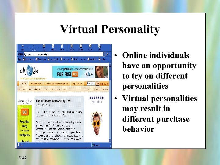 Virtual Personality • Online individuals have an opportunity to try on different personalities •