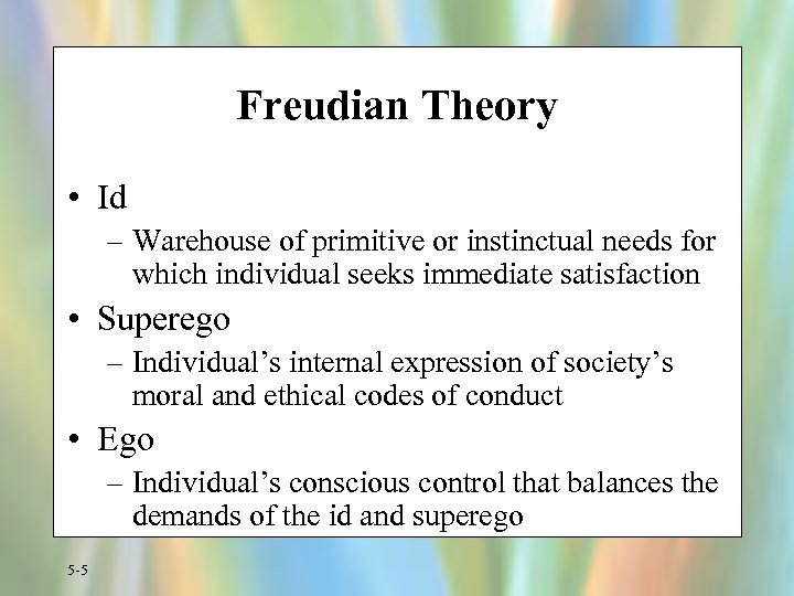 Freudian Theory • Id – Warehouse of primitive or instinctual needs for which individual