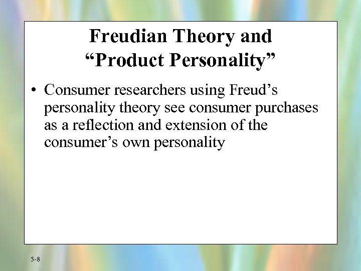 """Freudian Theory and """"Product Personality"""" • Consumer researchers using Freud's personality theory see consumer"""