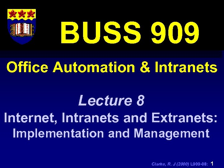 BUSS 909 Office Automation & Intranets Lecture 8 Internet, Intranets and Extranets: Implementation and