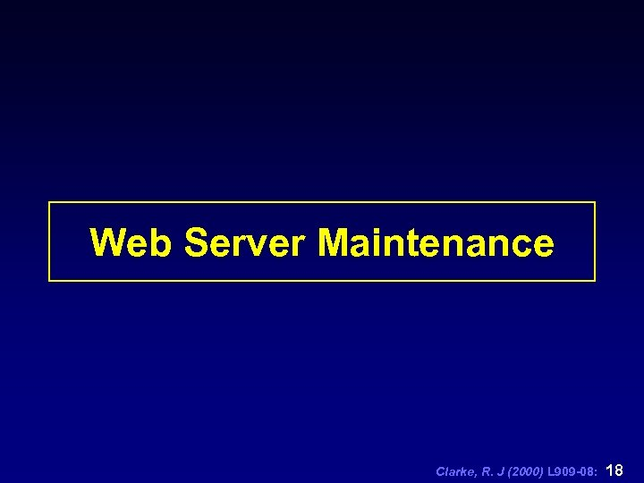 Web Server Maintenance Clarke, R. J (2000) L 909 -08: 18
