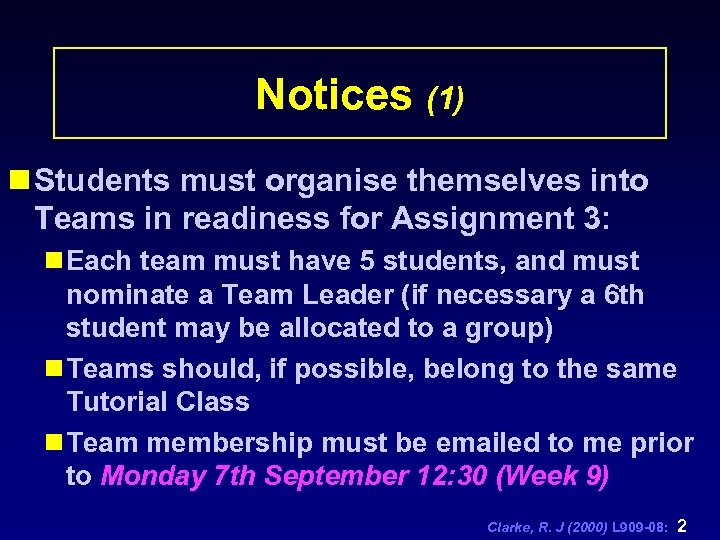 Notices (1) n Students must organise themselves into Teams in readiness for Assignment 3: