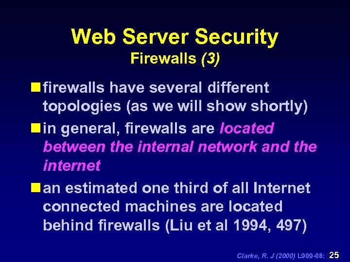 Web Server Security Firewalls (3) n firewalls have several different topologies (as we will