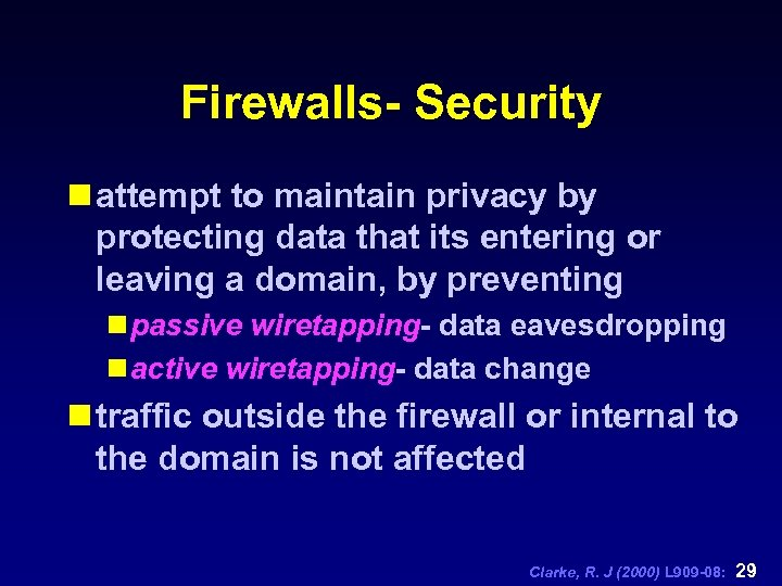 Firewalls- Security n attempt to maintain privacy by protecting data that its entering or