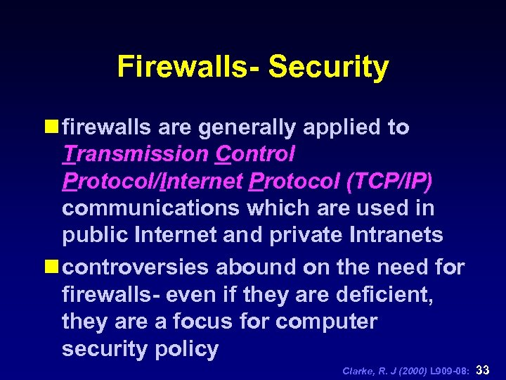 Firewalls- Security n firewalls are generally applied to Transmission Control Protocol/Internet Protocol (TCP/IP) communications