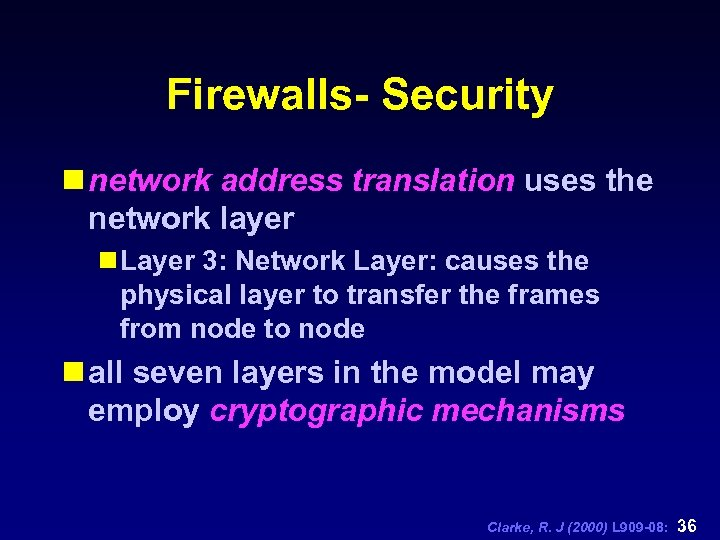 Firewalls- Security n network address translation uses the network layer n Layer 3: Network