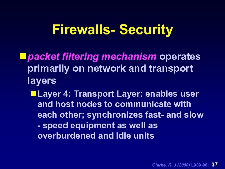Firewalls- Security n packet filtering mechanism operates primarily on network and transport layers n