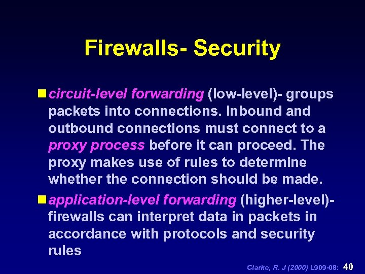 Firewalls- Security n circuit-level forwarding (low-level)- groups packets into connections. Inbound and outbound connections