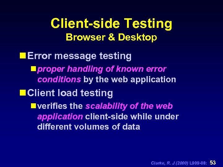 Client-side Testing Browser & Desktop n Error message testing n proper handling of known