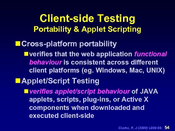 Client-side Testing Portability & Applet Scripting n Cross-platform portability n verifies that the web