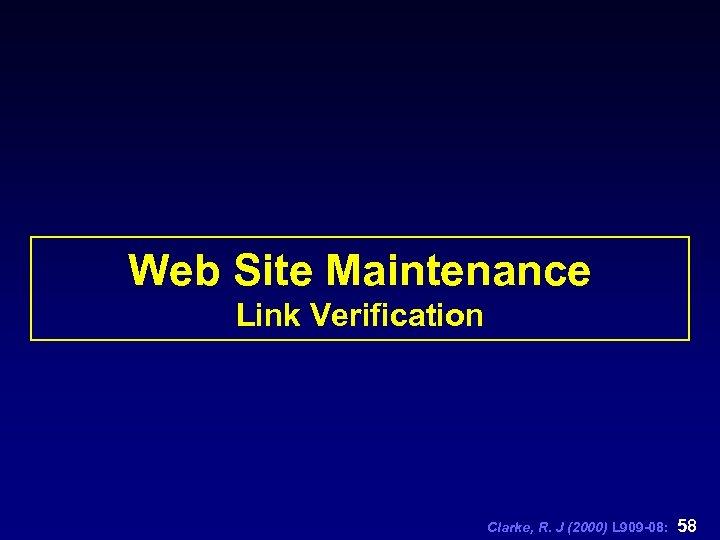 Web Site Maintenance Link Verification Clarke, R. J (2000) L 909 -08: 58