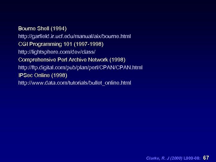 Bourne Shell (1994) http: //garfield. ir. ucf. edu/manual/aix/bourne. html CGI Programming 101 (1997 -1998)