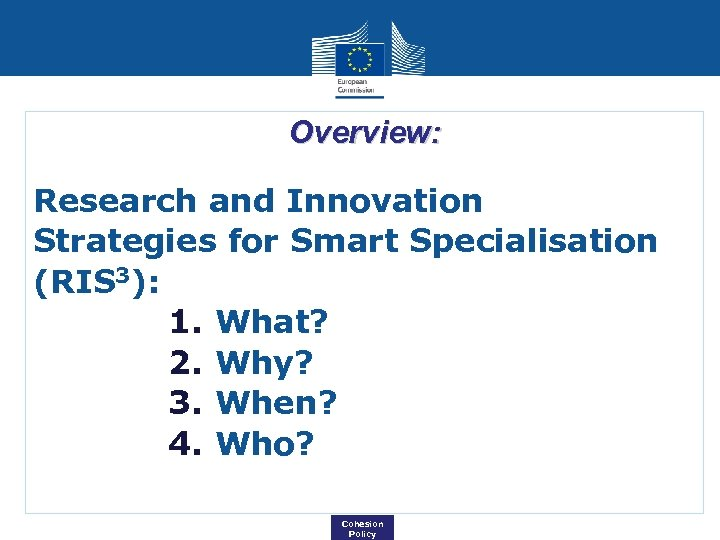 Overview: Research and Innovation Strategies for Smart Specialisation (RIS 3): 1. What? 2. Why?