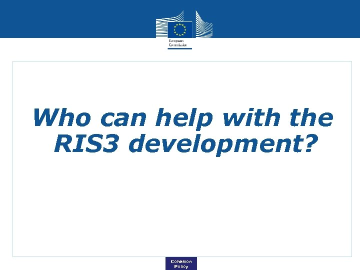Who can help with the RIS 3 development? Cohesion Policy