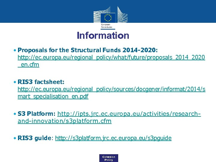 Information • Proposals for the Structural Funds 2014 -2020: http: //ec. europa. eu/regional_policy/what/future/proposals_2014_2020 _en.
