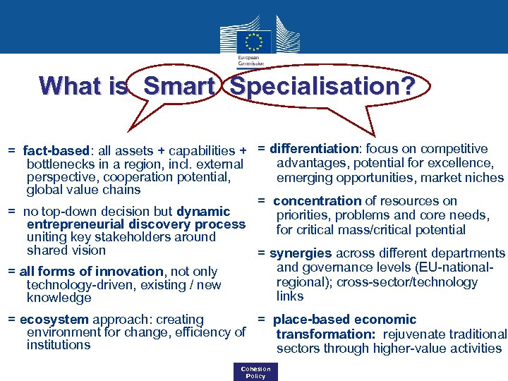 What is Smart Specialisation? = fact-based: all assets + capabilities + = differentiation: focus
