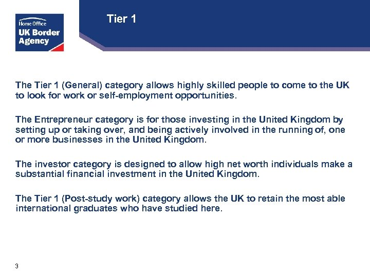 Tier 1 The Tier 1 (General) category allows highly skilled people to come to