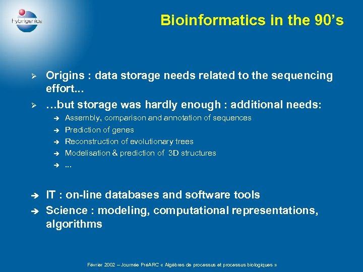 Bioinformatics in the 90's Ø Ø Origins : data storage needs related to the