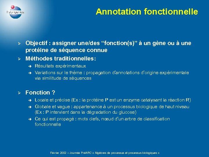 """Annotation fonctionnelle Ø Ø Objectif : assigner une/des """"fonction(s)"""" à un gène ou à"""