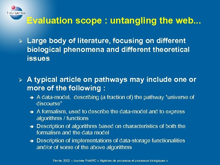 Evaluation scope : untangling the web. . . Ø Large body of literature, focusing