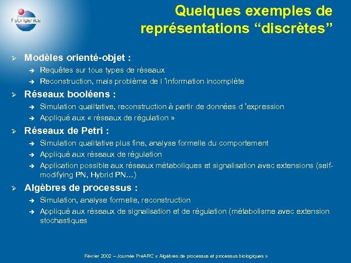 """Quelques exemples de représentations """"discrètes"""" Ø Modèles orienté-objet : è è Ø Réseaux booléens"""