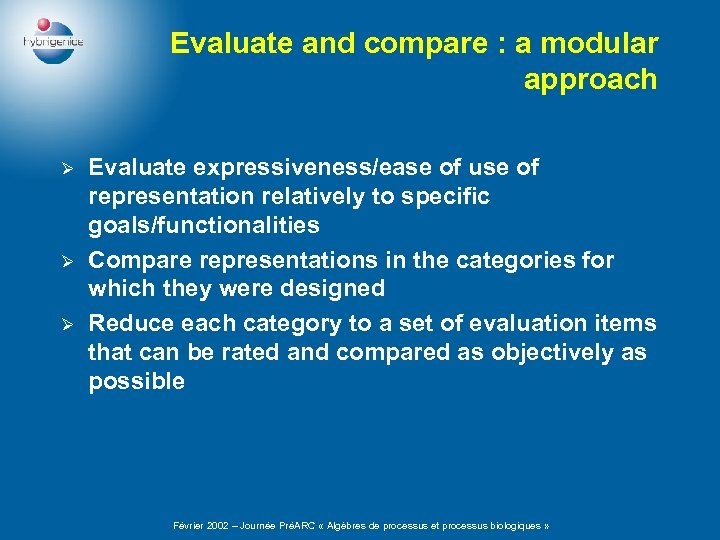 Evaluate and compare : a modular approach Ø Ø Ø Evaluate expressiveness/ease of use
