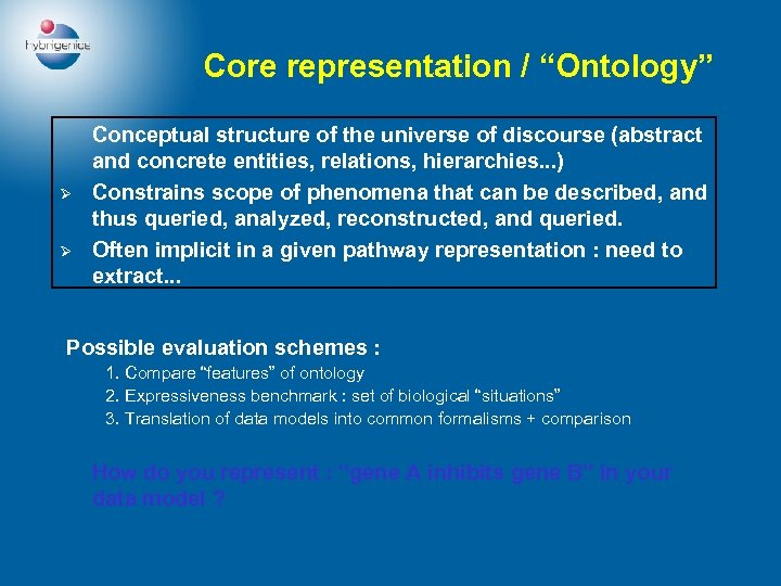 """Core representation / """"Ontology"""" Ø Ø Conceptual structure of the universe of discourse (abstract"""