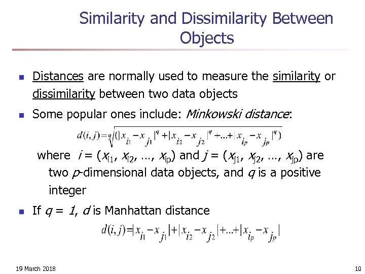 Similarity and Dissimilarity Between Objects n n Distances are normally used to measure the