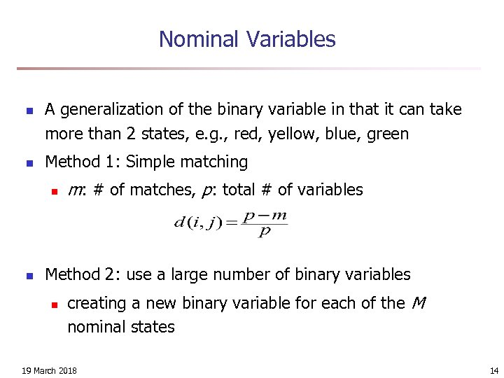 Nominal Variables n n A generalization of the binary variable in that it can