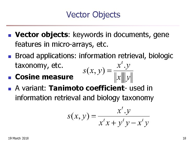 Vector Objects n n Vector objects: keywords in documents, gene features in micro-arrays, etc.