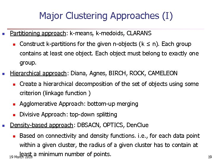 Major Clustering Approaches (I) n Partitioning approach: k-means, k-medoids, CLARANS n Construct k-partitions for
