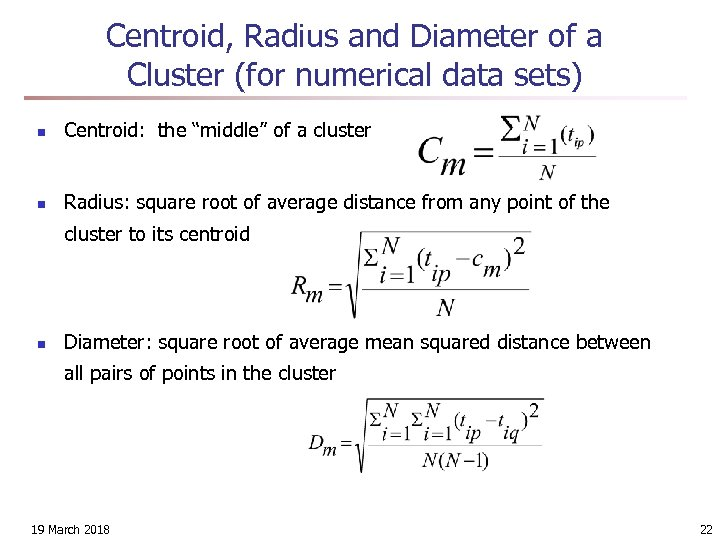 Centroid, Radius and Diameter of a Cluster (for numerical data sets) n Centroid: the