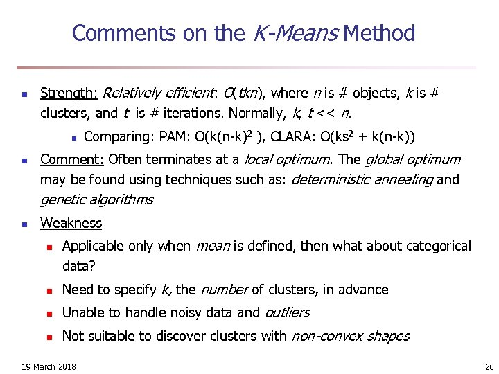 Comments on the K-Means Method n Strength: Relatively efficient: O(tkn), where n is #