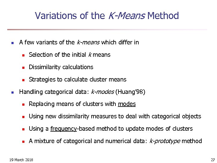 Variations of the K-Means Method n A few variants of the k-means which differ