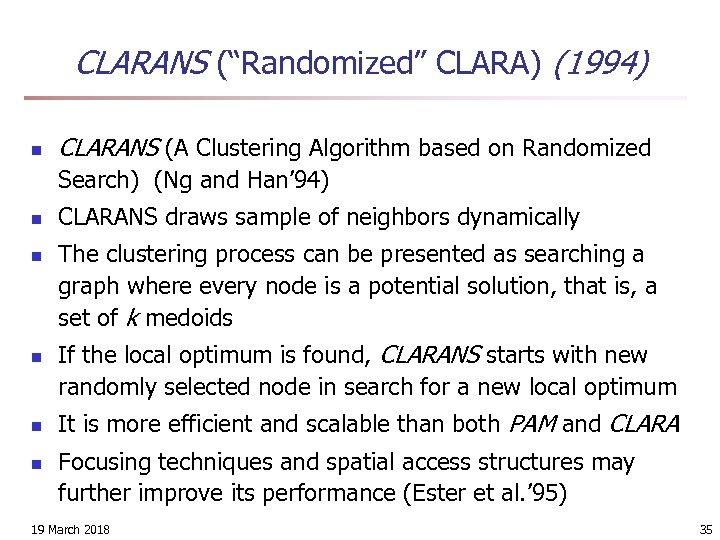 "CLARANS (""Randomized"" CLARA) (1994) n CLARANS (A Clustering Algorithm based on Randomized Search) (Ng"