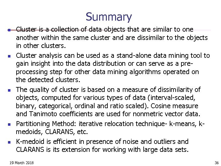 Summary n n n Cluster is a collection of data objects that are similar