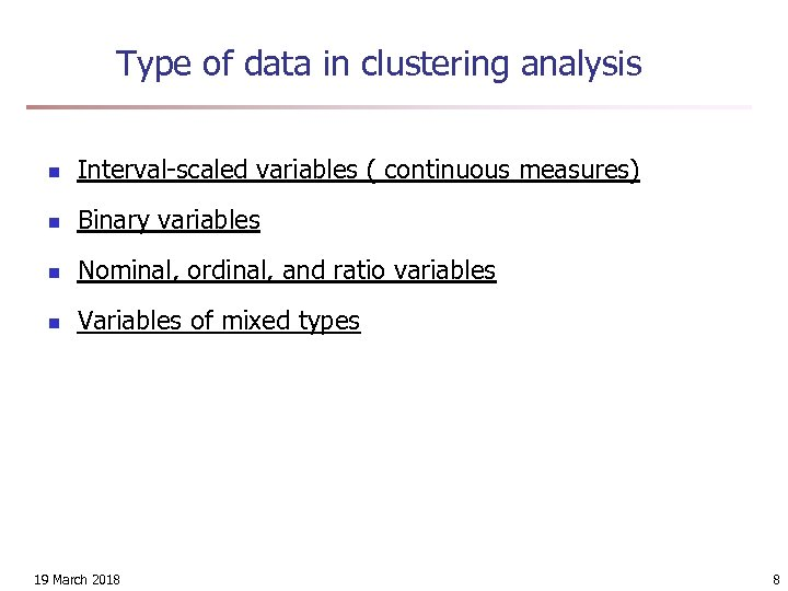Type of data in clustering analysis n Interval-scaled variables ( continuous measures) n Binary