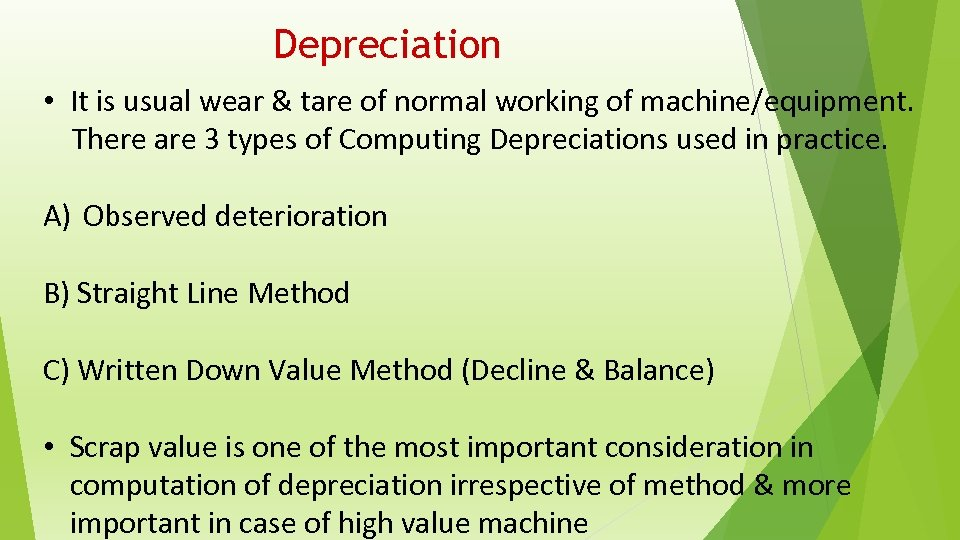 Depreciation • It is usual wear & tare of normal working of machine/equipment. There