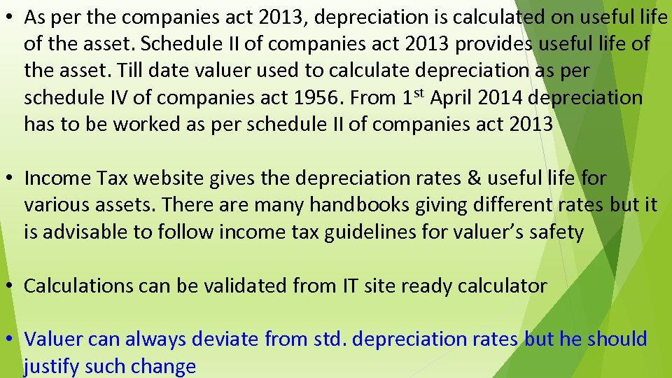 • As per the companies act 2013, depreciation is calculated on useful life