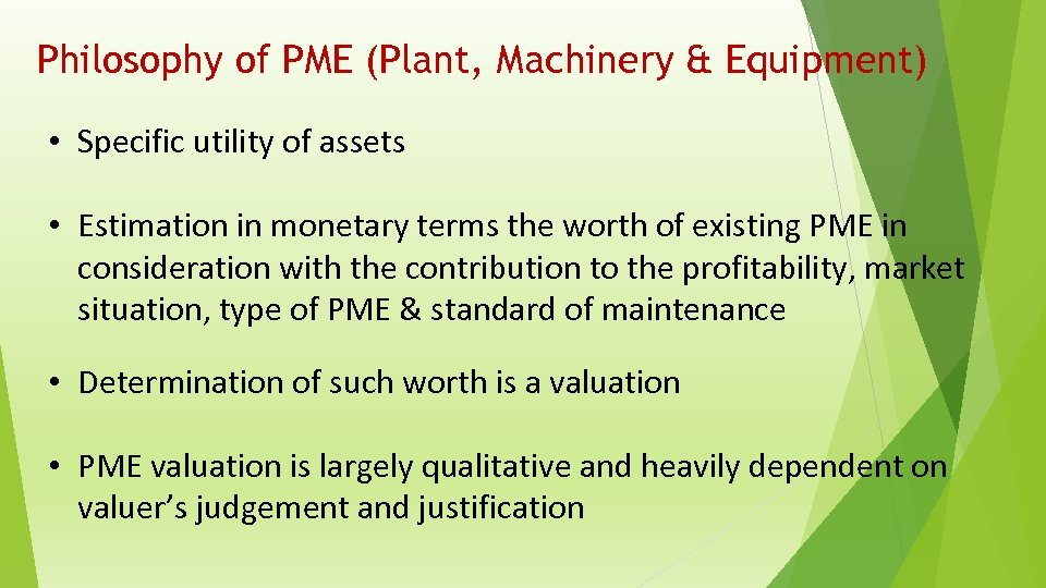 Philosophy of PME (Plant, Machinery & Equipment) • Specific utility of assets • Estimation