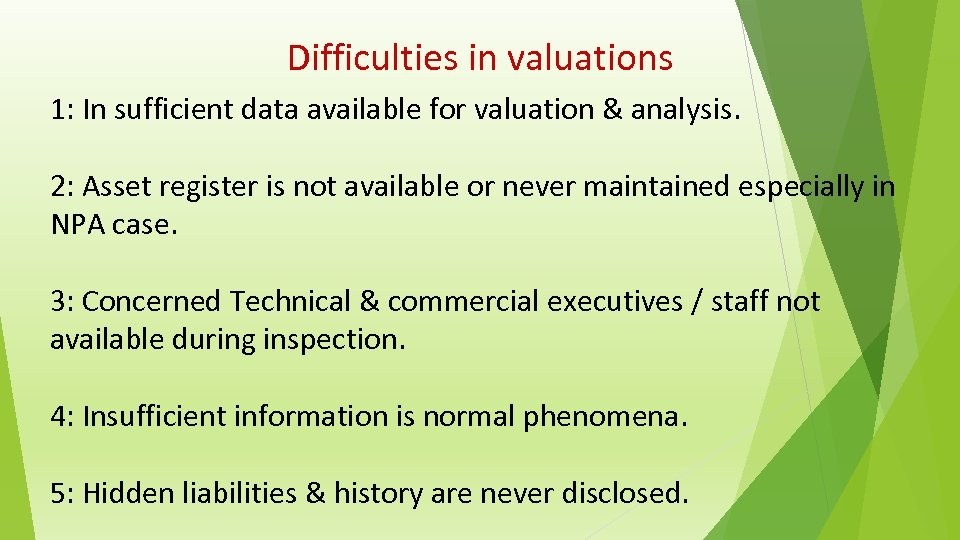 Difficulties in valuations 1: In sufficient data available for valuation & analysis. 2: Asset