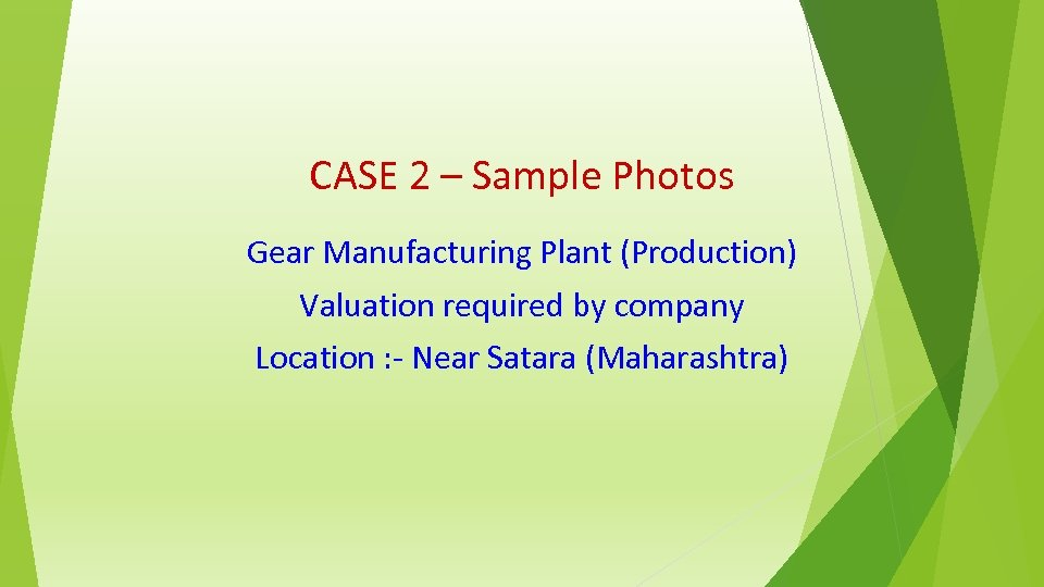 CASE 2 – Sample Photos Gear Manufacturing Plant (Production) Valuation required by company Location