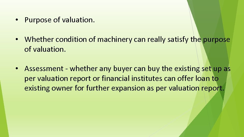 • Purpose of valuation. • Whether condition of machinery can really satisfy the