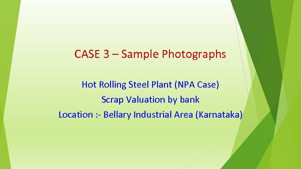 CASE 3 – Sample Photographs Hot Rolling Steel Plant (NPA Case) Scrap Valuation by