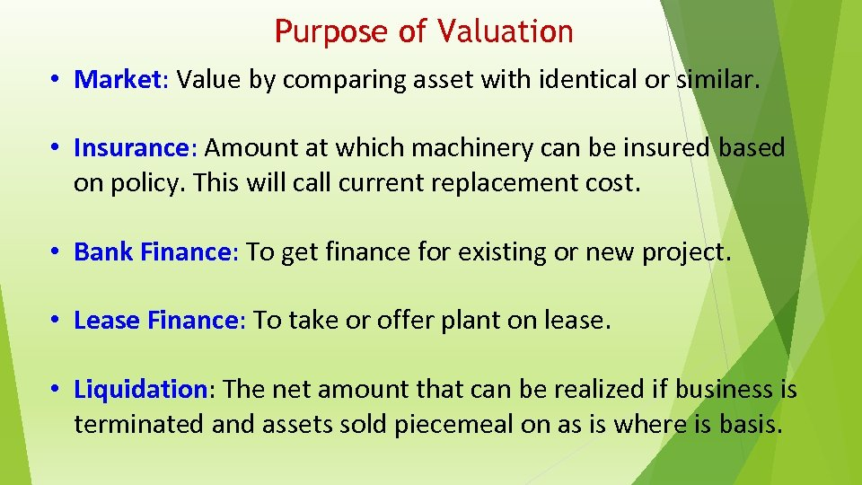 Purpose of Valuation • Market: Value by comparing asset with identical or similar. •