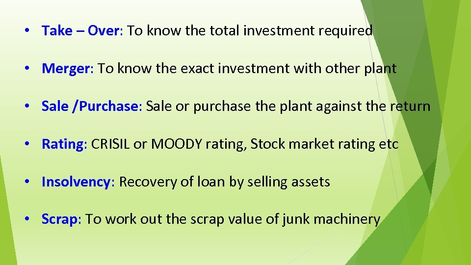 • Take – Over: To know the total investment required • Merger: To