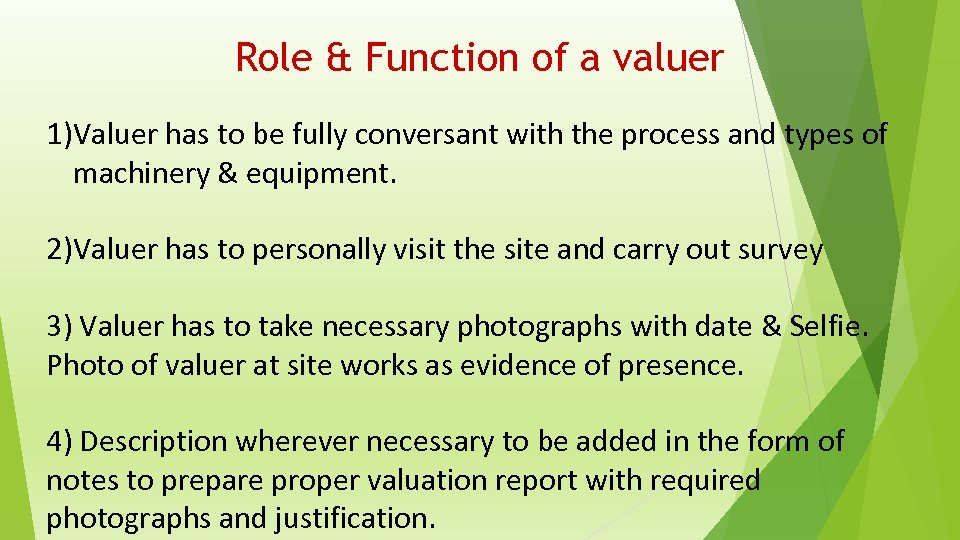 Role & Function of a valuer 1)Valuer has to be fully conversant with the