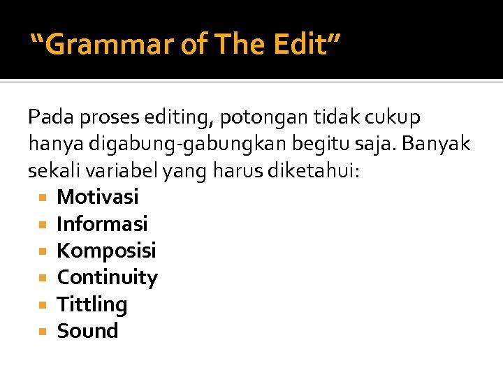 """""""Grammar of The Edit"""" Pada proses editing, potongan tidak cukup hanya digabung-gabungkan begitu saja."""