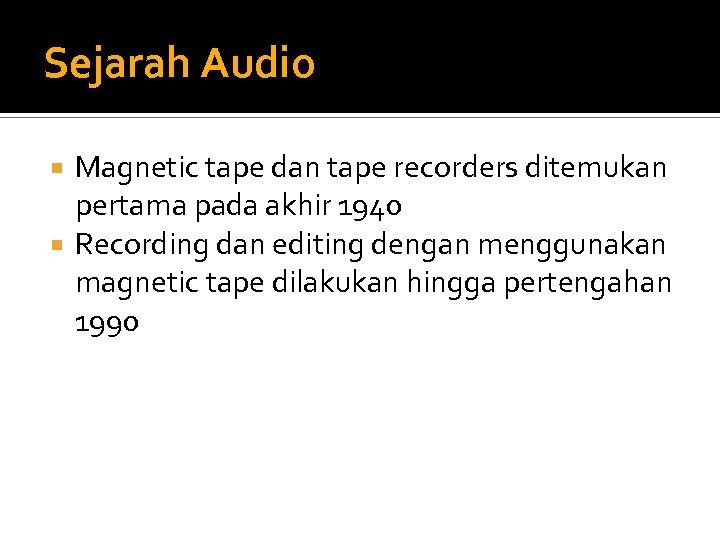 Sejarah Audio Magnetic tape dan tape recorders ditemukan pertama pada akhir 1940 Recording dan